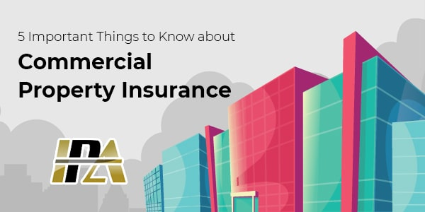 5 IMPORTANT THINGS TO KNOW ABOUT Commercial Property Insurance
