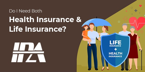 DO I NEED BOTH HEALTH INSURANCE AND LIFE INSURANCE?