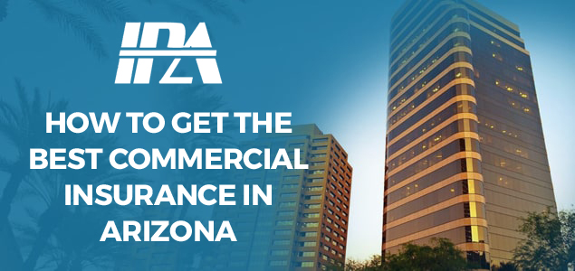 How to get the Best Commercial Insurance in Arizona