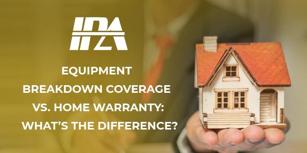 Equipment Breakdown Coverage vs. Home Warranty