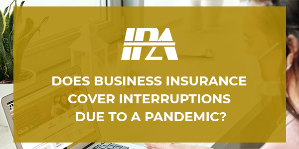 Does Business Insurance Cover Interruptions due to a Pandemic?