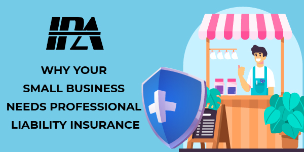 Why Your Small Business Needs Professional Liability Insurance
