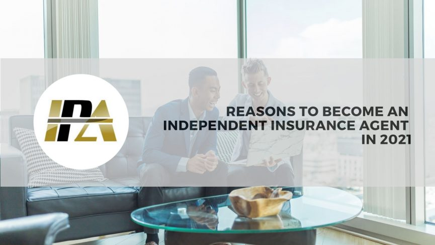 Reasons to Become an Independent Insurance Agent in 2021